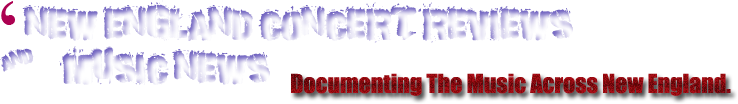 New England  Music News – New England Concert Reviews