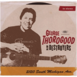 GEORGE THOROGOOD & THE DESTROYERS: 2120 SOUTH MICHIGAN AVE.